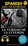 Spanish short stories for intermediate (B1): La verdad de la leyenda. Downloadable Audio. Vol 9. Spanish Edition: Learn Spanish.Improve Spanish Reading.Graded readings. Aprender Español.