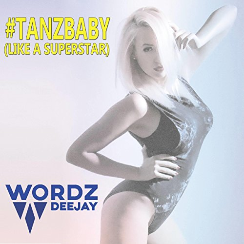 Wordz Deejay-#TanzBaby (Like A Superstar)