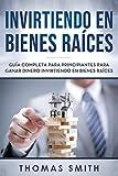 Invirtiendo en bienes raíces: Guía completa para principiantes para ganar dinero invirtiendo en bienes raíces