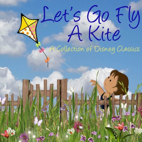 Let's Go Fly a Kite (A Collection of Disney Classics)