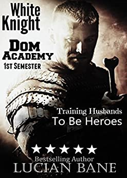 White Knight Dom Academy: 1st Semester by [Bane, Lucian]