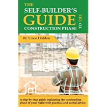 The Self-Builder's Guide To The Construction Phase