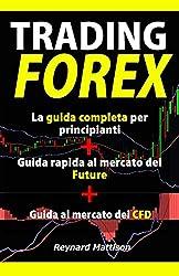 TRADING FOREX: Trading online per principianti+Future+CFD, investire nel mercato forex, guadagnare online, investimenti, investire, marketing, money management, finanza, azioni, analisi tecnica