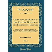 Legends of the Saints in the Scottish Dialect of the Fourteenth Century, Vol. 2: Edited From the Unique Manuscript in the University Library. Index; Completion of Text (Classic Reprint)