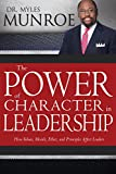 The Power of Character in Leadership: How Values, Morals, Ethics, and Principles Affect Leaders