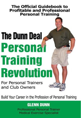 The Dunn Deal: Personal Training Revolution for Personal Trainers and Club Owners por Glenn Dunn