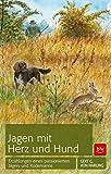 Jagen mit Herz und Hund: Erzählungen eines passionierten Jägers und Rüdemanns
