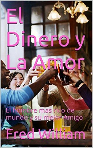 Como Descargar En Mejortorrent El Dinero y La Amor: El hombre mas rico de mundo y su mejor Amigo Kindle Puede Leer PDF