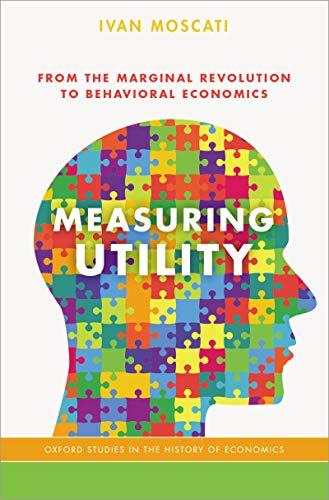 Measuring Utility: From the Marginal Revolution to Behavioral Economics (Oxford Studies in History of Economics) (English Edition) Oxford Utility