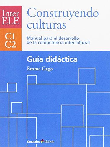 Construyendo culturas. Guía didáctica: Manual para el desarrollo de la competencia intercultural C1-C2 (Octaedro eleDele)