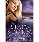 Smith, S E [ Star's Storm: Lords of Kassis Book 2: Lords of Kassis Book 2 ] [ STAR'S STORM: LORDS OF KASSIS BOOK 2: LORDS OF KASSIS BOOK 2 ] Nov - 2013 { Paperback }