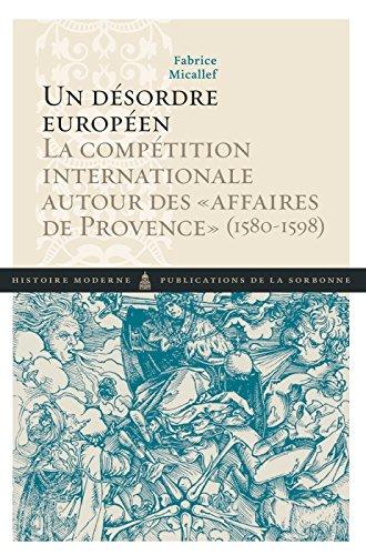 Un désordre européen : La compétition internationale autour des affaires de Provence (1580-1598) par Fabrice Micallef