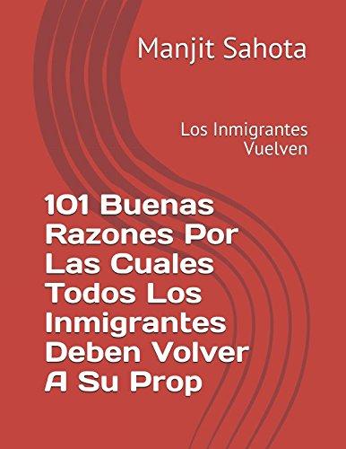 101 Buenas Razones Por Las Cuales Todos Los Inmigrantes Deben Volver A Su Prop: Los Inmigrantes Vuelven