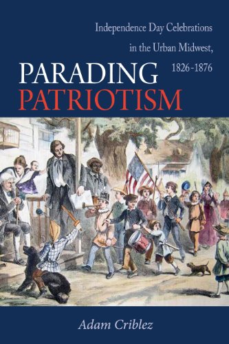 Parading Patriotism: Independence Day Celebrations in the Urban Midwest, 1826-1876 (Early American Places)