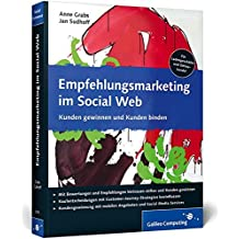 Empfehlungsmarketing im Social Web: Social Commerce, Empfehlungsmarketing und mobile Strategien (Galileo Computing)