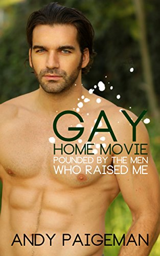 Gay Home Movie: Pounded By The Men Who Raised Me (English Edition)