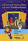 Advent und Weihnachten mit dem Friedenskreuz: Lieder, Geschichten, Rituale & kreative Ideen - Reinhard Horn, Ulrich Walter
