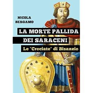 """La morte pallida dei Saraceni. Le """"Crociate"""" di Bisanzio"""