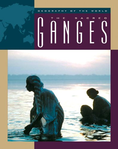 The Sacred Ganges (Geography of the World: Rivers)