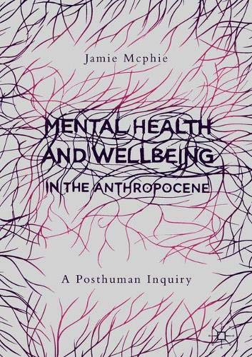 Mental Health and Wellbeing in the Anthropocene: A Posthuman Inquiry por Jamie Mcphie