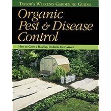 Organic Pest & Disease Control : How to Grow a Healthy, Problem-Free Garden (Taylor's Weekend Gardening Guides) (Taylor's Weekend Gardening Guides (Houghton Mifflin)) (1997-02-03)