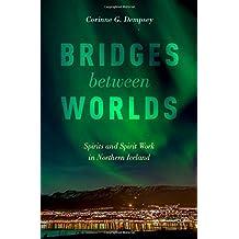 Bridges between Worlds: Spirits and Spirit Work in Northern Iceland