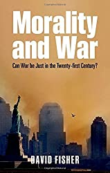 Morality and War: Can War be Just in the Twenty-first Century? by David Fisher (2011-03-08)