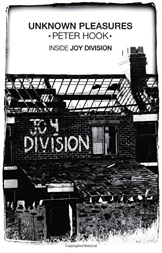 Unknown Pleasures: Inside Joy Division. Peter Hook by Peter Hook (September 01,2012)