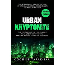 Urban Kryptonite - The Formidable Health Decline of African Diasporan Descendants Located In America (English Edition)