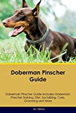#10: Doberman Pinscher Guide Doberman Pinscher Guide Includes: Doberman Pinscher Training, Diet, Socializing, Care, Grooming, Breeding and More