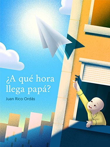 ¿A qué hora llega papá? por Juan Rico Ordás
