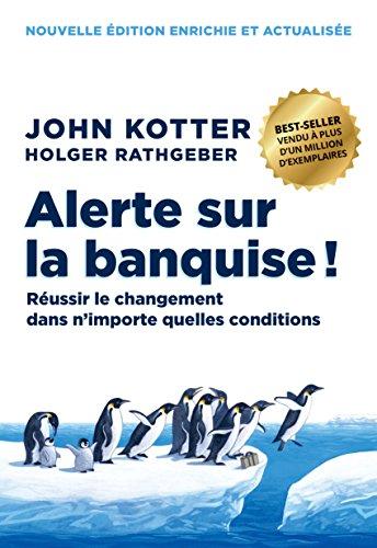 Alerte sur la banquise ! Réussir le changement dans n'importe quelles conditions par John Kotter