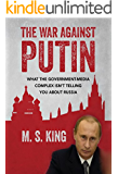 The War Against Putin: What the Government-Media Complex Isn't Telling You About Russia (English Edition)