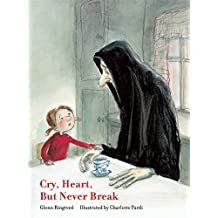 Cry, Heart, But Never Break