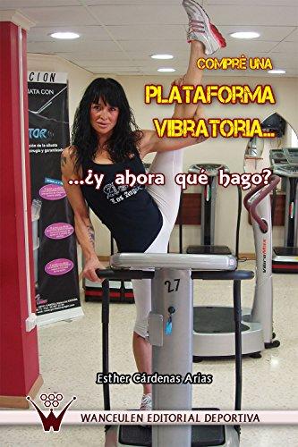 Compré una plataforma vibratoria ¿y ahora qué hago? eBook: Esther ...