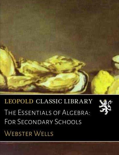 The Essentials of Algebra: For Secondary Schools por Webster Wells
