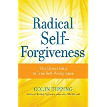 Radical Self-Forgiveness: The Direct Path to True Self-Acceptance by Colin C. Tipping (2010-12-28)