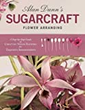 #6: Alan Dunn's Sugarcraft Flower Arranging: A Step-by-Step Guide to Creating Sugar Flowers for Exquisite Arrangements