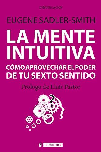 La mente intuitiva. Cómo aprovechar el poder de tu sexto sentido (Manuales) por Eugene Sadler-Smith