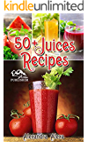 Juice Recipes: Enjoy 50+ Top Rated Juices Under One Book Each With A Unique Flavor & Taste (juice, juice cleanse, juicing for weight loss, juice recipes, ... diet, juicing book ) (English Edition)