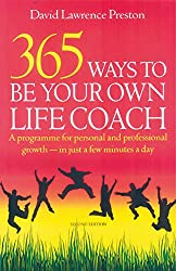 365 Ways To Be Own Life Coach, 2nd Edition: A Programme for Personal and Professional Growth - for Just a Few Minutes Every Day
