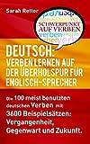 DEUTSCH: VERBEN LERNEN AUF DER ÜBERHOLSPUR FÜR ENGLISCH-SPRECHER: Die 100 meist benutzten deutschen Verben mit 3600 Beispielsätzen: Vergangenheit, Gegenwart und Zukunft.