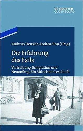 Die Erfahrung des Exils: Vertreibung, Emigration und Neuanfang. Ein Münchner Lesebuch (Studien zur Jüdischen Geschichte und Kultur in Bayern, Band 10)
