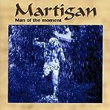 Songtexte von Martigan - Man of the Moment