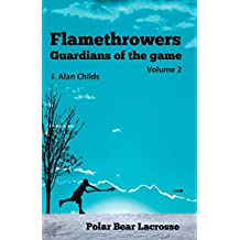 Flamethrowers - Guardians of the game Vol 2: Polar Bear Lacrosse (English Edition)
