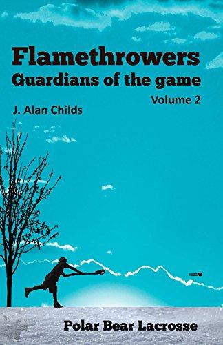 Flamethrowers - Guardians of the game Vol 2: Polar Bear Lacrosse (English Edition) por J. Alan Childs