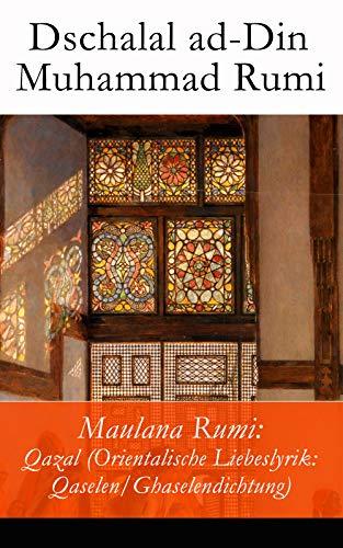Maulana Rumi: Qazal (Orientalische Liebeslyrik: Qaselen/Ghaselendichtung): Deutsche Ausgabe