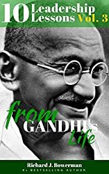 Gandhi: 10 Leadership Lessons from Mahatma Gandhi's Life: Improve your Charisma, Inspire Yourself and Motivate People with 10 Principles of One of the ... (Leadership and Charisma) (English Edition)