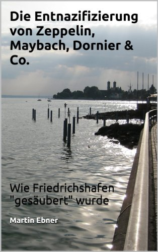 Die Entnazifizierung von Zeppelin, Maybach, Dornier & Co. von [Ebner, Martin]
