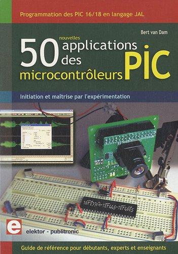 50 nouvelles applications des microcontrôleurs PIC : Programmation des PIC 16 et 18 en kangage JAL par Bert Van Dam